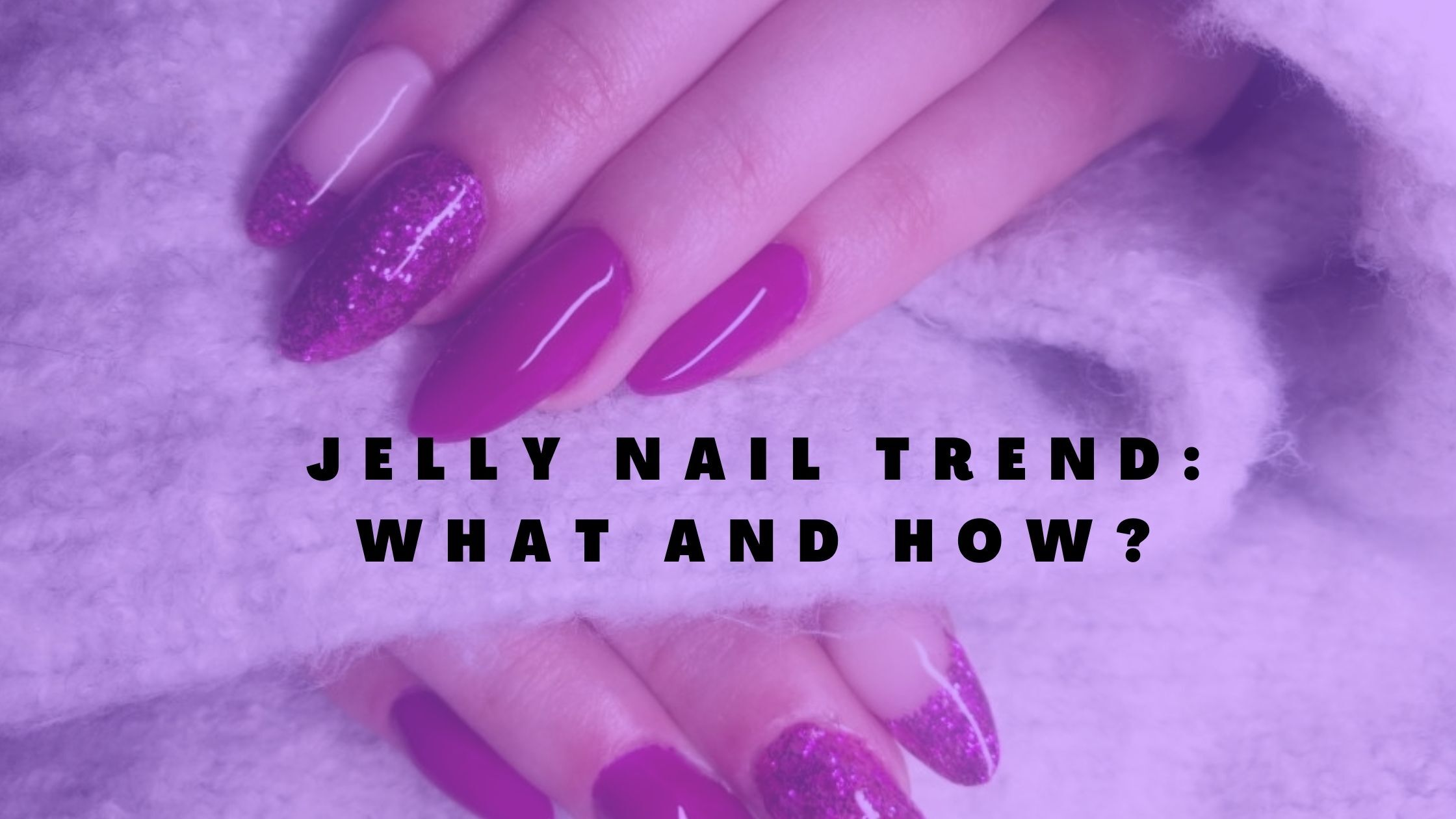 Jelly Nail Trend What And How